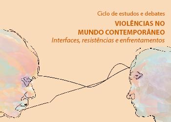 Ciclo de estudos e debates: violências no mundo contemporâneo