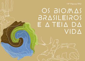 Os Biomas Brasileiros e a Teia da Vida. 14ª Páscoa IHU
