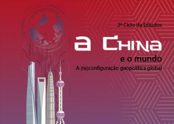 2° Ciclo de Estudos A China e o mundo. A (re)configuração geopolítica global
