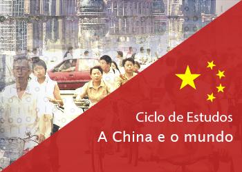 Ciclo de Estudos A China e o mundo. A (re)configuração geopolítica global
