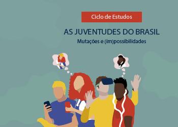 Ciclo de Estudos As juventudes do Brasil. Mutações e (im)possibilidades