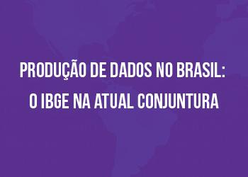Produção de dados no Brasil: o IBGE na atual conjuntura