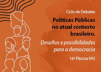 Políticas Públicas no atual Contexto Brasileiro. Desafios e possibilidades para a Democracia