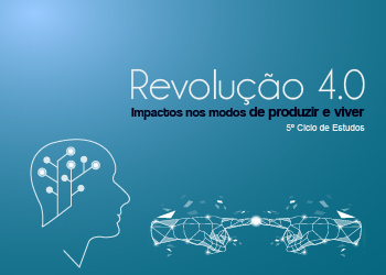5º Ciclo de Estudos Revolução 4.0. Impactos aos modos de produzir e viver