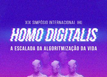 XIX Simpósio Internacional IHU. Homo Digitalis. A escalada da algoritmização da vida